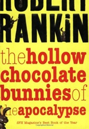 The Hollow Chocolate Bunnies of the Apocalypse (Robert Rankin)