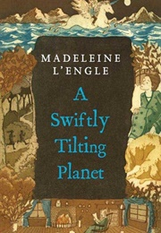 A Swiftly Tilting Planet (Madeleine L'engle)