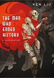 The Man Who Ended History: A Documentary (Ken Liu)