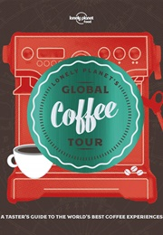 Lonely Planet's Global Coffee Tour (Lonely Planet Food)