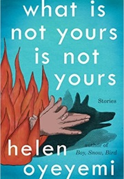 What Is Not Yours Is Not Yours (Helen Oyeyemi)