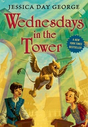 Wednesdays in the Tower (Jessica Day George)