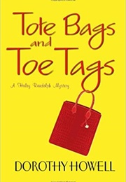 Tote Bags and Toe Tags (Dorothy Howell)