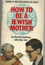 How to Be a Jewish Mother (Dan Greenburg)
