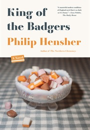 King of the Badgers (Philip Hensher)