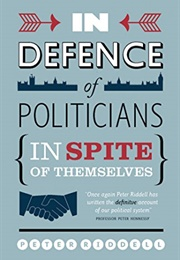 In Defence of Politicians (In Spite of Themselves) (Peter Riddell)
