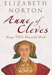 Anne of Cleves: Henry VIII's Discarded Bride (Elizabeth Norton)
