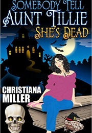 Somebody Tell Aunt Tillie She's Dead (Christiana Miller)