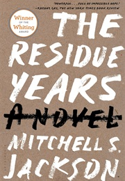 The Residue Years (Mitchell S. Jackson)