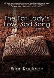 The Fat Lady's Low, Sad Song (Brian Kaufman)