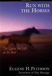 Run With the Horses:The Quest for Life at It's Best (Eugene H. Patterson)