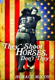 They Shoot Horses, Don't They? Horace McCoy