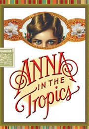 anna in the tropics Anna in the tropics is a poignant and poetic play set in 1929 florida in a cuban-american cigar factory, where cigars are still rolled by hand, and lectors are employed to educate and entertain the workers.