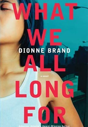 What We All Long for (Dionne Brand)