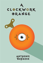 A Clockwork Orange (Anthony Burgess)