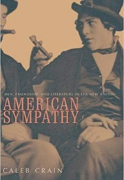 American Sympathy: Men, Friendship, and Literature in the New Nation (Caleb Crain)