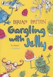 Gargling With Jelly (Brian Patten)
