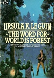 The Word for World Is Forest (Ursula K. Le Guin)