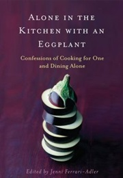 Alone in the Kitchen With an Eggplant (Jenni Ferrari-Adler)