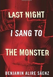 Last Night I Sang to the Monster (Benjamin Alire Saenz)