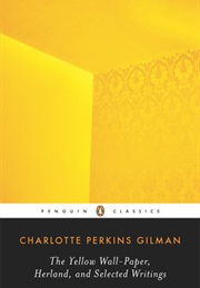 The Yellow Wallpaper, Herland, and Selected Writings (Charlotte Perkins Gilman)
