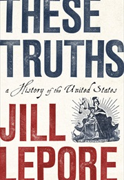These Truths: A History of the United States (Jill Lepore)