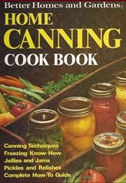 Better Homes and Gardens Home Canning Cookbook (Better Homes and Gardens)