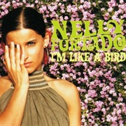 I'm Like a Bird - Nelly Furtado