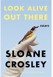 Look Alive Out There (Sloane Crossly)