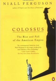 Colossus:The Rise & Fall of the American Empire (Niall Ferguson)