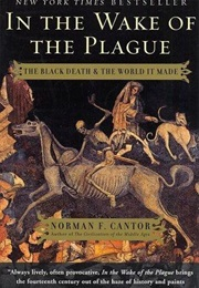 In the Wake of the Plague: The Black Death and the World It Made (Norman Cantor)