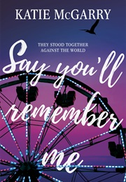 Say You'll Remember Me (Katie McGarry)