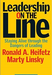 Leadership on the Line: Staying Alive Through the Dangers of Leading (Martin Linsky)