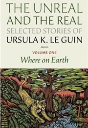 The Unreal and the Real: Selected Stories, Vol. 1: Where on Earth (Ursula K. Le Guin)