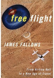 Free Flight: From Airline Hell to a New Age of Travel (James Fallows)