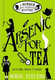 Arsenic for Tea (Robin Stevens)