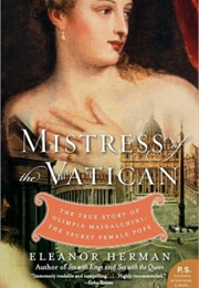 Mistress of the Vatican: The True Story of Olimpia Maidalchini: The Secret Female Pope (Eleanor Herman)