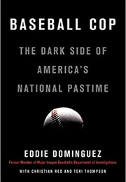 Baseball Cop: The Dark Side of America's National Pastime (Eddie Dominguez)