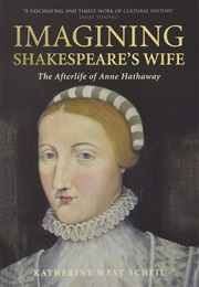 Imagining Shakespeare's Wife: The Afterlife of Anne Hathaway (Katherine West Scheil)