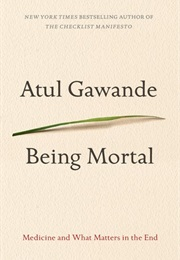 Being Mortal : Medicine and What Matters in the End (Atul Gawande)