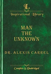 Man the Unknown (Alexis Carrel)