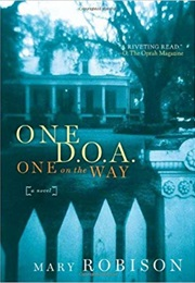 One D.O.A., One on the Way (Mary Robison)