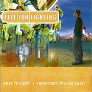 Superman (It's Not Easy) - Five for Fighting