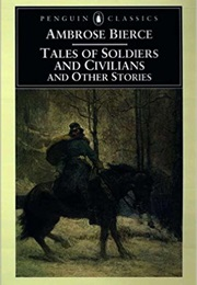 Tales of Soldiers and Civilians and Other Stories (Ambrose Bierce)