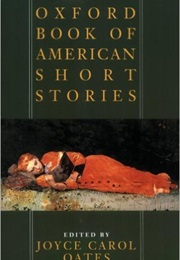 Oxford Book of American Short Stories (Joyce Carol Oates)