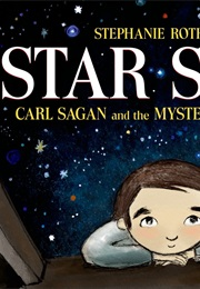 Star Stuff: Carl Sagan and the Mysteries of the Cosmos (Stephanie Roth Sisson)