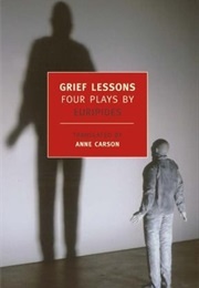 Grief Lessons: Four Plays (Euripides)