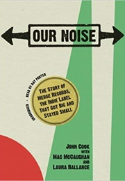 Our Noise: The Story of Merge Records (Laura Ballance)