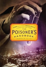The Poisoner's Handbook: Murder and the Birth of Forensic Medicine in Jazz Age New York (Deborah Blum)