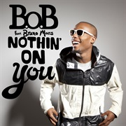 Nothing on You- B.O.B. Ft. Bruno Mars